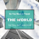 Truth About Travel: What Friends & Family Can't Understand