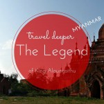 What the Legend of King Alaungsithu Teaches Us About Travel